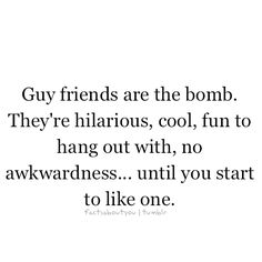 :) haha take away the untilyou start to like one haha and this is why my BFF's and i sit at the guys table dureing table