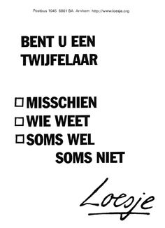 :) got to love loesje The Words, Cool Words, Words Quotes, Me Quotes, Funny Quotes, Sayings, Short Quotes, Great Quotes, Quotes To Live By