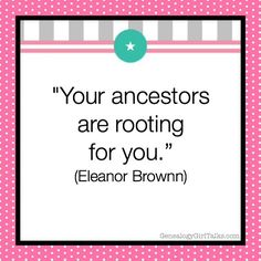 """GENEALOGY QUOTE: """"Your ancestors are rooting for you."""" (Eleanor Brownn)…"""