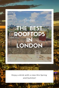 The best rooftops in London - Claire Imaginarium Uk Capital, What To Write About, London Summer, London Life, Activities To Do, Rooftop, Adventure Travel, Claire, Travelling