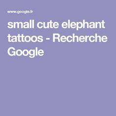 small cute elephant tattoos - Recherche Google