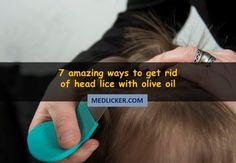 Olive oil has been used for treatment of head lice for centuries. This is a detailed post featuring 7 amazing ways on how to use olive oil to get rid of head lice.