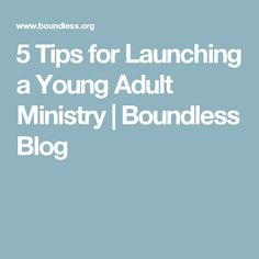 5 Tips for Launching a Young Adult Ministry | Boundless Blog