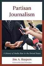 Partisan journalism : a history of media bias in the United States