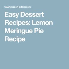 Easy Dessert Recipes: Lemon Meringue Pie Recipe