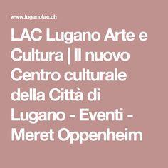 LAC Lugano Arte e Cultura | Il nuovo Centro culturale della Città di Lugano - Eventi - Meret Oppenheim