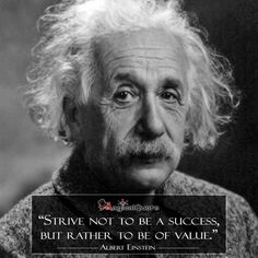 Strive not to be a success, but rather to be of value - Albert Einstein... #quotes