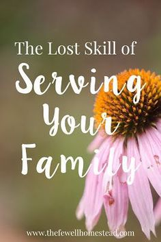 The Lost Skill of Serving Your Family #homemaking #homesteading