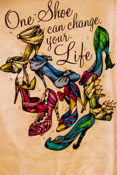 One Shoe can change your life - Disney Princess
