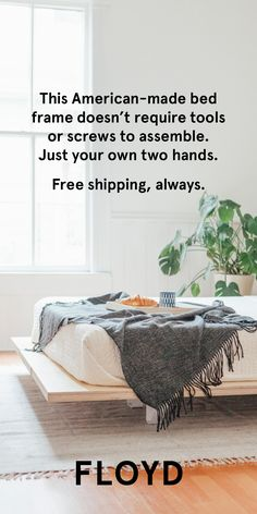 Made for where you live, how you live and, of course, sleeping. The Floyd Platform Bed. Free Shipping, no long waits. It�s that simple.