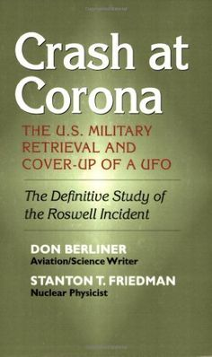 Crash at Corona: The U.S. Military Retrieval and Cover-Up of a UFO by Don Berliner & Stanton Friedman.