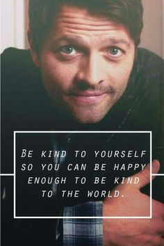 Be kind to yourself ... Misha Collins <3 ^_^
