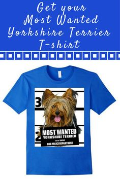 Most Wanted Yorkshire Terrier T-shirt - Dog Tee Shirts  -- 100% Cotton. Imported. Machine wash cold with like colors, dry low. Anvil relaxed fit, gray (silver), royal blue, green grass, white, yellow, crew neck tee, sayings, quotes, unisex, man, women, girls, boys. Lightweight, Classic fit, TearAway label, Double-needle sleeve and bottom hem. Dog Lover t shirts, Dog Mugshot t-shirts, Yorkshire Terrier tee shirts, with graphics.4.5 oz 100% Combed Ringspun Cotton, machine wash cold with like…