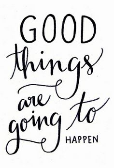 """Good things are going to happen."" (via Single Quotes)"