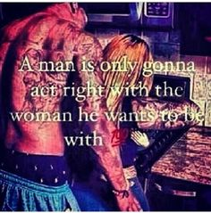A Man Is Only Gonna Act Right With The Woman He Wants To Bē With.  ♡Ṙ!dĘ╼óR╾D!Ê♡