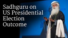 Sadhguru discusses the results of the 2016 US Presidential election. The outcome, he explains, clearly shows that people are looking for economic wellbeing and practical methods, not ideologies which don't work. Now is the time to change the global image of America into a land of wellbeing, wealth and ideal ways of living, rather than a source of war.