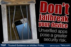 Don't Jailbreak your device.  Unverified apps pose a greater security risk to your mobile device.  #TGIF - Trusted Guidance on #infosec Friday  #mobilesecurity