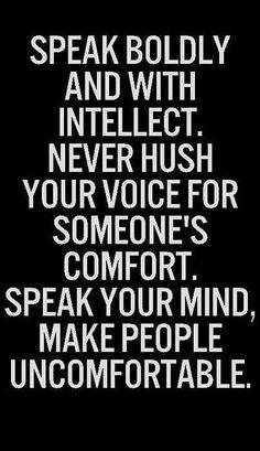 Speak boldly...