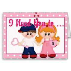 I Need You to ... Valentine Greeting Card