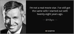 """""""I'm not a real movie star. I've still got the same wife I started out with twenty-eight years ago."""" Will Rogers"""
