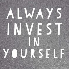 Always invest in yourself. dsm Investment in time, energy, or matter spent in hope of future benefits.