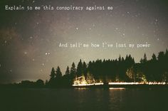 Conspiracy - Paramore: my whole 2 year relationship summed up in 2 sentences.