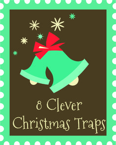 8 Clever Christmas TrapsThe Christmas Trap! what a fun family tradition! I cant wait to try this!