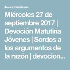 Miércoles 27 de septiembre 2017 | Devoción Matutina Jóvenes | Sordos a los argumentos de la razón | devocionmatutina.com