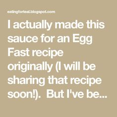 I actually made this sauce for an Egg Fast recipe originally (I will be sharing that recipe soon!). But I've been using it for all s...
