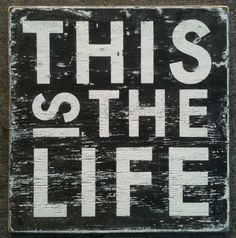 This is the Life, beautiful rustic wooden sign, approx 18 x 17. Sign is screen printed on 19/32 wood and hand weathered. $45
