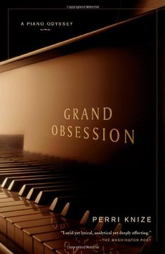 Grand Obsession: A Piano Odyssey by Perri Knize 0743276396 9780743276399 Piano Store, Music Composers, The Washington Post, Used Books, Music Games, Music Lovers, Memoirs, Lyrics, Author