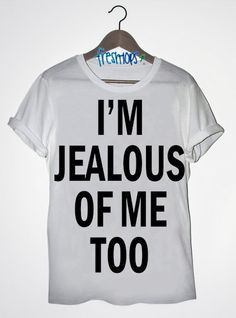 I'm Jealous of Me Too! T Shirt You will love this <3…