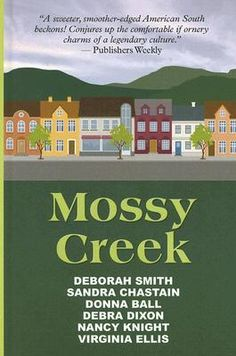 Mossy Creek (Mossy Creek - No. 1) Set in the fictional town of Mossy Creek, Georgia.
