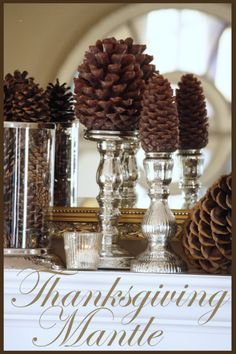 pine cone candles  Keep it all natural by using real pine cones, not candles that look like pine cones.  These don't have to go on the mantle.  How about on the table?