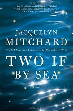 Two If by Sea by Jacquelyn Mitchard - released March 15, 2016. From the number-one New York Times best-selling author of The Deep End of the Ocean, an epic story of courage and devotion that spans three continents and the entire map of the human heart.
