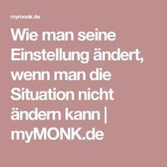 Wie man seine Einstellung ändert, wenn man die Situation nicht ändern kann   myMONK.de