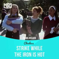"""""""Strike while the iron is hot"""" means """"to do something immediately while you have a good chance of success"""". Usage in a movie (""""Clueless""""): - If you strike while the iron is hot, you can have any guy that you want. - Like who? - Let's see, who's available? There's Bronson... I got it! Elton! He just broke up with Folette! #idiom #idioms #slang #saying #sayings #phrase #phrases #expression #expressions #english #englishlanguage #learnenglish #studyenglish #language #vocabulary #dictionary"""