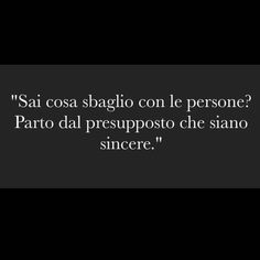 Le persone non sono sincere. Italian Phrases, Italian Words, Italian Quotes, My Emotions, Feelings, Quotes To Live By, Love Quotes, Magical Quotes, Quotes About Everything