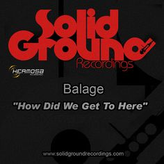 """Balage """"How Did We Get To Here"""" (Hermosa and Solid Ground Recordings) incl. All Covers, House Music, Joy, Writing, Glee, Being Happy, Being A Writer, Happiness"""