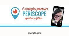 5 consejos para sacar partido a #Periscope by @SKUMETA, una gran experta