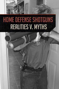 Home Defense Shotgun - Realities and Myths | Guns Safety Tips and Self Defense Preparedness by Gun Carrier http://guncarrier.com/home-defense-shotgun-realities-myths/
