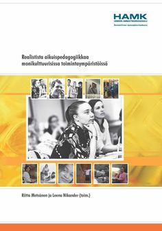 Riitta Metsänen ja Leena Nikander (toim.): Realistista aikuispedagogiikkaa monikulttuurisissa toimintaympäristöissä. 2012. (www.hamk.fi/julkaisut)