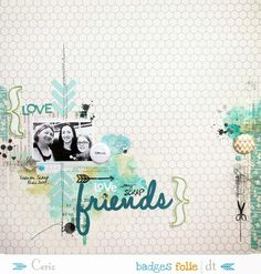 #papercraft #scrapbook #layout    Les Scrapineries de CeriZ: {Love my scrap Friends - DT BadgesFolie}