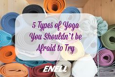 5 Types of Yoga You Shouldn't be Afraid to Try - Enell