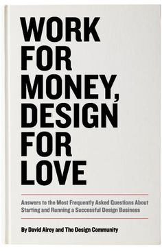 "Work for money, design for love. Why are there so many books with title like that about design world? I've got one with the title ""How to be disigner without losing your soul"". Do you thing other profesions have these philosophic questions?"
