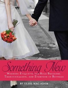 In Something New, etiquette columnist Elise Mac Adam tackles every wedding question, from the frivolous to the frightful, demonstrating how etiquette is designed to make people feel comfortable and offering a road map for how to behave in any sticky situation...even how to deal with people who, themselves, could use a little remedial etiquette assistance. #weddings #brides