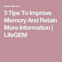 3 Tips To Improve Memory And Retain More Information   LifeGEM
