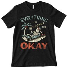 Everything is Gonna Be Okay Shirt