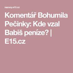 Komentář Bohumila Pečinky: Kde vzal Babiš peníze?   E15.cz