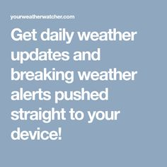 Get daily weather updates and breaking weather alerts pushed straight to your device! Daily Weather, Severe Weather, Weather Update, Weather Alerts, Emergency Preparedness, Natural Disasters, Landing, Garlic Shrimp, Young Boys